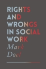 Image for Rights and wrongs in social work  : ethical and practice dilemmas