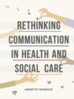 Image for Rethinking communication in health and social care
