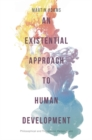 Image for An existential approach to human development  : philosophical and therapeutic perspectives