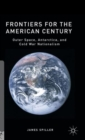 Image for Frontiers for the American century  : outer space, Antarctica, and Cold War nationalism