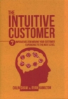 Image for The intuitive customer  : why organizations are solving the wrong problems