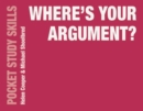 Image for Where's your argument?  : how to present your academic argument in writing