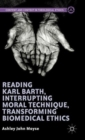 Image for Reading Karl Barth, interrupting moral technique, transforming biomedical ethics