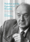 Image for Nabokov and the question of morality: aesthetics, metaphysics, and the ethics of fiction