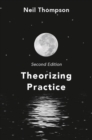 Image for Theorizing practice  : a guide for the people professions