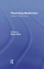 Image for Theorizing modernisms  : essays in critical theory
