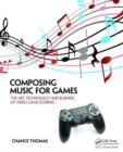 Image for Composing music for games  : the art, technology and business of video game scoring