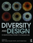 Image for Diversity and design  : understanding hidden consequences