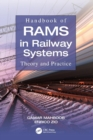 Image for Handbook of RAMS in railway systems  : theory and practice