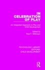 Image for In celebration of play  : an integrated approach to play and child development