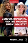 Image for Gender, branding, and the modern music industry  : the social construction of female popular music stars
