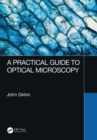 Image for A Practical Guide to Optical Microscopy