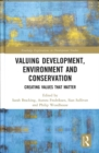Image for Valuing development, environment and conservation  : creating values that matter
