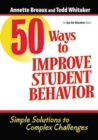 Image for 50 Ways to Improve Student Behavior : Simple Solutions to Complex Challenges