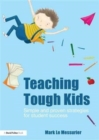 Image for Teaching Tough Kids : Simple and Proven Strategies for Student Success