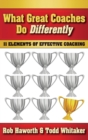 Image for What great coaches do differently  : 11 elements of effective coaching