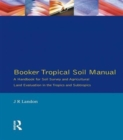 Image for Booker tropical soil manual  : a handbook for soil survey and agricultural land evaluation in the tropics and subtropics