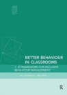 Image for Better Behaviour in Classrooms : A framework for inclusive behaviour management