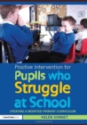 Image for Positive Intervention for Pupils who Struggle at School : Creating a Modified Primary Curriculum