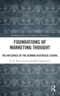 Image for Foundations of marketing thought  : the influence of the German historical school