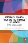 Image for Resources, financial risk and the dynamics of growth  : systems and global society