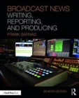 Image for Broadcast news writing, reporting, and producing