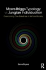 Image for Myers-Briggs typology vs Jungian individuation  : overcoming one-sidedness in self and society