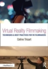 Image for Virtual reality filmmaking  : techniques & best practices for VR filmmakers