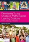 Image for Developing young children's mathematical learning outdoors  : linking pedagogy and practice