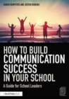 Image for How to build communication success in your school  : a guide for school leaders