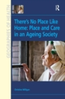 Image for There's No Place Like Home: Place and Care in an Ageing Society