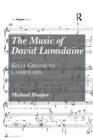 Image for The Music of David Lumsdaine : Kelly Ground to Cambewarra