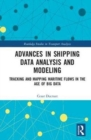 Image for Advances in shipping data analysis and modeling  : tracking and mapping maritime flows in the age of big data