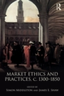 Image for Market ethics and practices, c.1300-1850