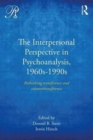 Image for The interpersonal perspective in psychoanalysis, 1960s-1990s  : rethinking transference and countertransference