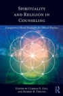 Image for Spirituality and religion in counseling  : competency-based strategies for ethical practice