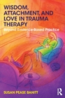 Image for Wisdom, attachment, and love in trauma therapy  : beyond evidence-based practice