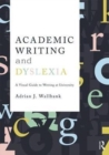 Image for Academic writing and dyslexia  : a visual guide to writing at university