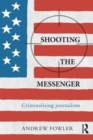 Image for Shooting the messenger  : criminalising journalism