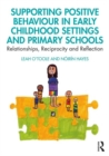Image for Supporting positive behaviour in early childhood settings and primary schools  : relationships, reciprocity and reflection