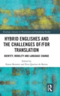 Image for Hybrid Englishes and the challenges of and for translation  : identity, mobility and language change