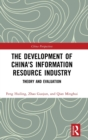 Image for The development of China's information resource industryTheory and evaluation
