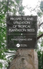 Image for Prospects and utilization of tropical plantation trees