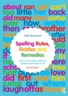 Image for Spelling rules, riddles and remedies  : advice and activities to enhance spelling achievement for all
