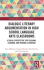 Image for Dialogic literary argumentation in high school language arts classrooms  : a social perspective for teaching, learning, and reading literature