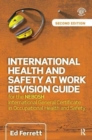 Image for International Health and Safety at Work Revision Guide : for the NEBOSH International General Certificate in Occupational Health and Safety