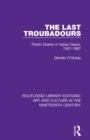 Image for The last troubadours  : poetic drama in Italian opera, 1597-1887