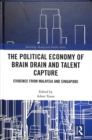 Image for The political economy of brain drain and talent capture  : evidence from Malaysia and Singapore