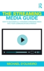 Image for The streaming media guide  : how to successfully integrate streaming media into your communications strategy