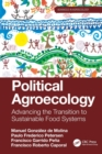 Image for Political Agroecology : Advancing the Transition to Sustainable Food Systems